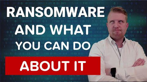 Ransomware and what you can do about it