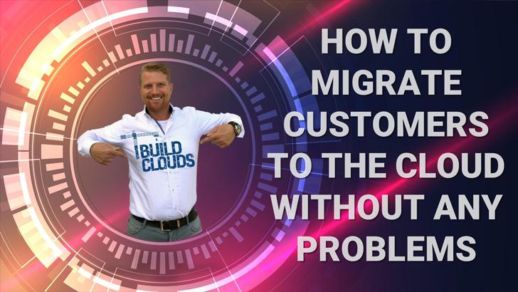 How to migrate customers to the cloud with out any problems