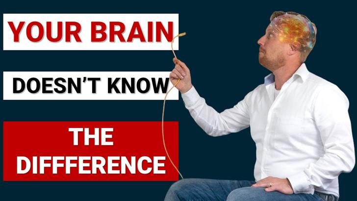 Your brain doesn't know the difference