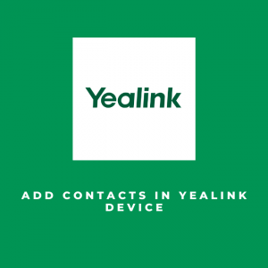 Add contacts in Yealink device