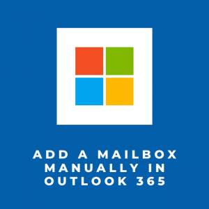 Add a mailbox manually in Outlook 365