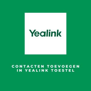 Contacten toevoegen in Yealink Toestel