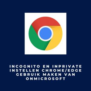 Incognito en inPrivate instellen Chrome/Edge gebruik maken van OnMicrosoft
