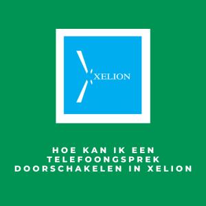 Hoe kan ik een telefoongsprek doorschakelen in Xelion