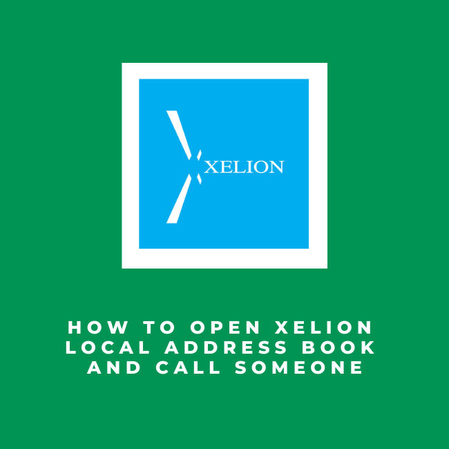 How to Open Xelion Local Address Book and Call Someone